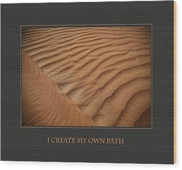 I Create My Own Path Wood Print by Donna Corless