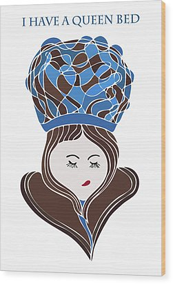 I Have A Queen Bed Wood Print by Frank Tschakert