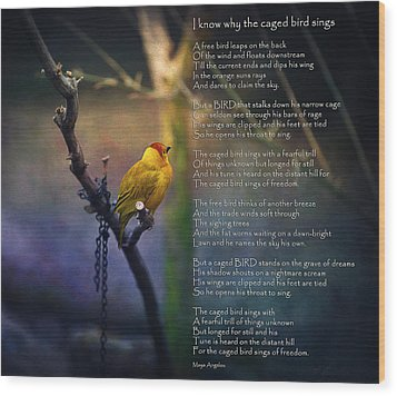 I Know Why The Caged Bird Sings By Maya Angelou Wood Print