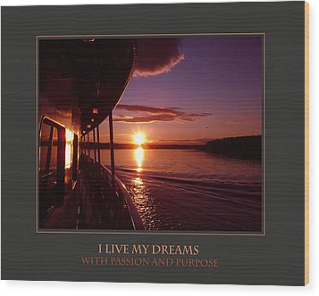 I Live My Dreams With Passion And Purpose Wood Print by Donna Corless