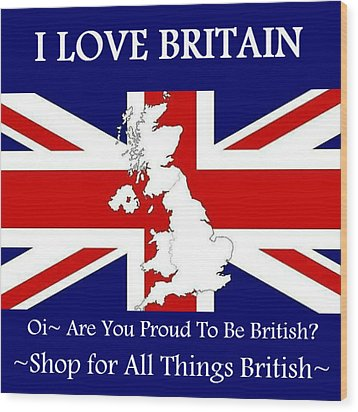 Wood Print featuring the digital art I Love Britain by Digital Art Cafe