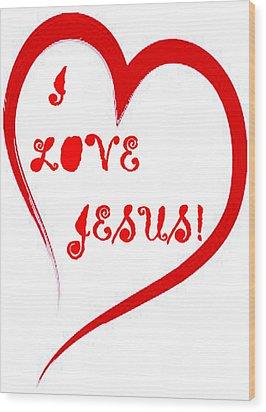 I Love Jesus Wood Print