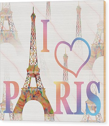 Wood Print featuring the painting I Love Paris Mixed Media by Georgeta Blanaru