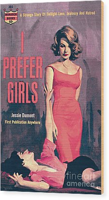 I Prefer Girls Wood Print by Robert Maguire