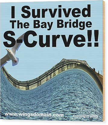 I Survived The Bay Bridge S.curve Wood Print by Wingsdomain Art and Photography