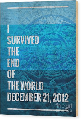 Wood Print featuring the digital art I Survived The End Of The World by Phil Perkins