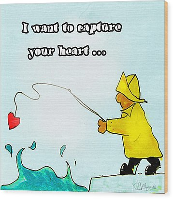 I Want To Capture Your Heart Wood Print