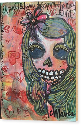 I Would Like You To Love Me Wood Print by Laurie Maves ART