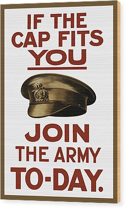 If The Cap Fits You Join The Army Wood Print by War Is Hell Store