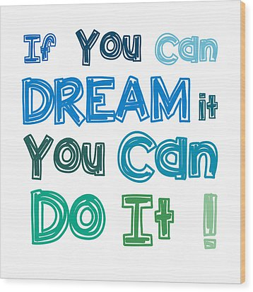 Wood Print featuring the digital art If You Can Dream It You Can Do It by Gina Dsgn
