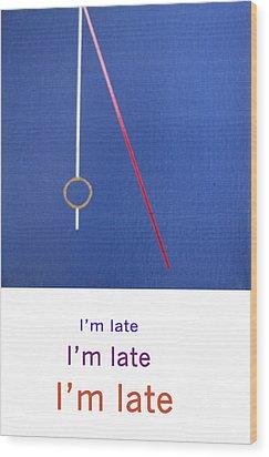 Im Late Im Late Im Late Wood Print by Loraine LeBlanc