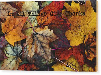 In All Things Give Thanks Wood Print by Joanne Coyle