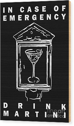 In Case Of Emergency - Drink Martini - Black Wood Print by Wingsdomain Art and Photography