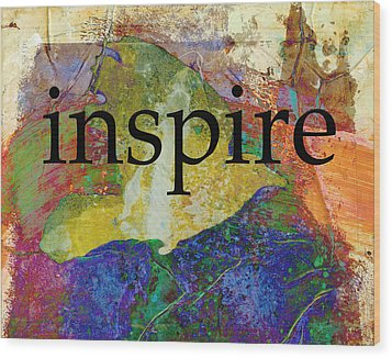 Inspire Wood Print by Ann Powell