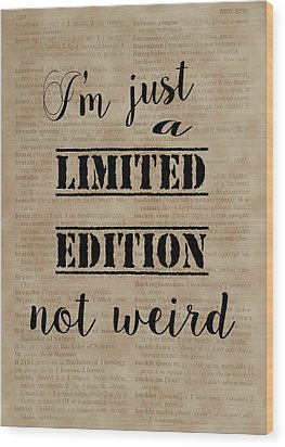 Wood Print featuring the painting Inspiring Quotes Not Weird Just A Limited Edition by Georgeta Blanaru