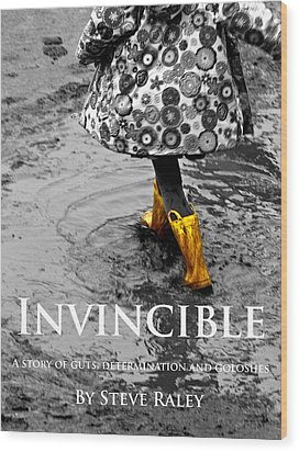 Invincible - A Story Of Guts - Determination - And Goloshes Wood Print by Steve Raley