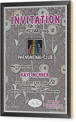 Invitation To Phenomenal Club Faa Wood Print by Kaye Menner