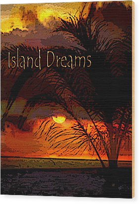 Island Dreams Wood Print by Gerlinde Keating - Galleria GK Keating Associates Inc
