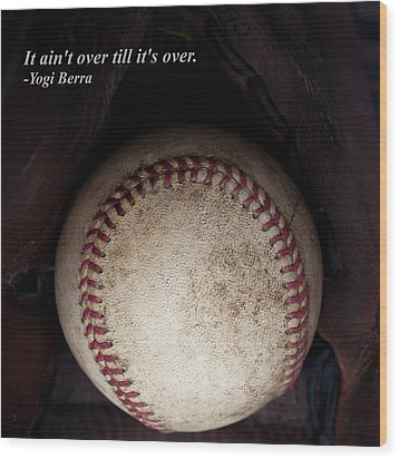 It Ain't Over Till It's Over - Yogi Berra Wood Print by David Patterson