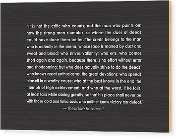 It Is Not The Critic Who Counts Wood Print