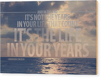 It Is The Life In Your Years Quote Wood Print by Gal Ashkenazi