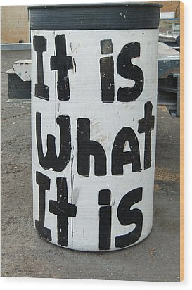 It Is What It Is Wood Print by Richard Mansfield