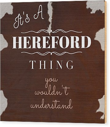 It's A Hereford Thing You Wouldn't Understand Wood Print
