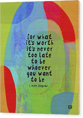 Wood Print featuring the mixed media It's Never Too Late by Lisa Weedn