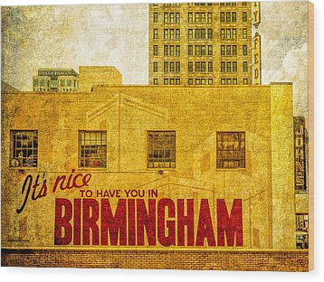 It's Nice To Have You In  To Birmingham Wood Print by Phillip Burrow