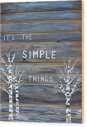 It's The Simple Things Wood Print by Dick Bourgault