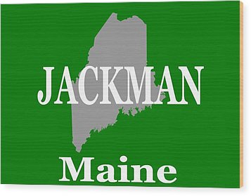 Wood Print featuring the photograph Jackman Maine State City And Town Pride  by Keith Webber Jr