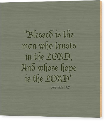 Jeremiah 17 7 Blessed Is The Man Wood Print by M K  Miller