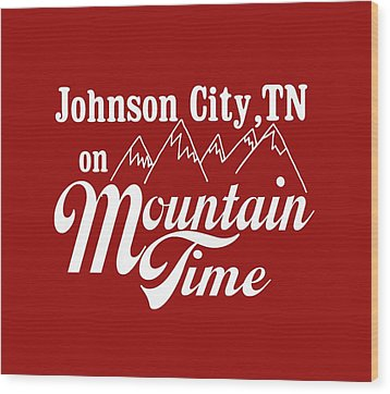 Wood Print featuring the digital art Johnson City Tn On Mountain Time by Heather Applegate