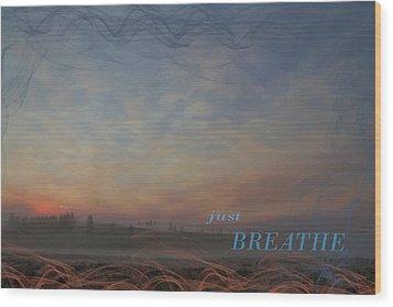 Just Breathe Wood Print by Nadine Berg