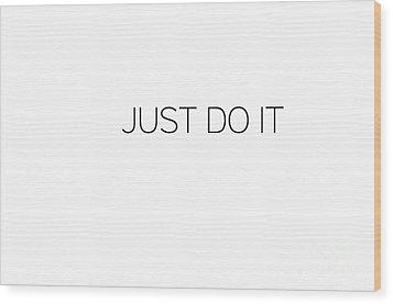 Just Do It Wood Print