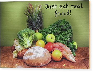 Just Eat Real Food Wood Print