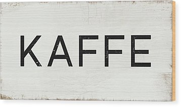 Wood Print featuring the mixed media Kaffe Sign- Art By Linda Woods by Linda Woods
