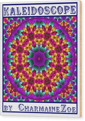 Wood Print featuring the digital art Kaleidoscope 4 by Charmaine Zoe