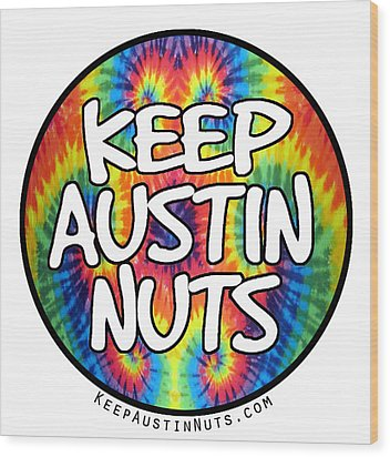 Keep Austin Nuts Wood Print by Ismael Cavazos