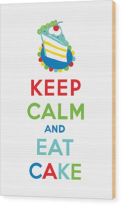 Keep Calm And Eat Cake  Wood Print by Andi Bird