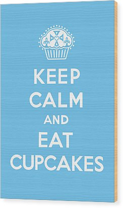 Keep Calm And Eat Cupcakes - Blue Wood Print by Andi Bird