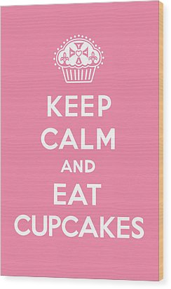 Keep Calm And Eat Cupcakes - Pink Wood Print by Andi Bird