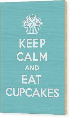 Keep Calm And Eat Cupcakes - Turquoise  Wood Print by Andi Bird