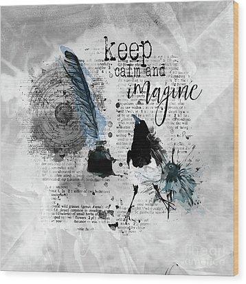 Keep Calm And Imagine Wood Print