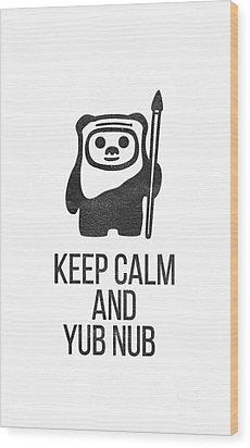 Keep Calm And Yub Nub Wood Print