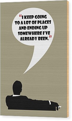 Keep Going Places - Mad Men Poster Don Draper Quote Wood Print