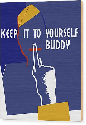 Keep It To Yourself Buddy Wood Print by War Is Hell Store