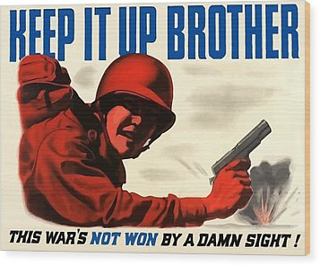 Keep It Up Brother Wood Print by War Is Hell Store