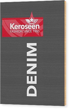 Keroseen Fashion Since 1965 Wood Print by Nop Briex