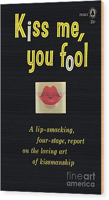 Wood Print featuring the painting Kiss Me, You Fool by Unknown Artist